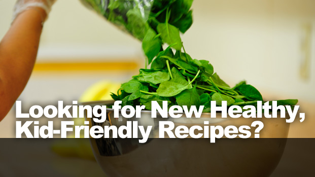 Looking for New Healthy, Kid-Friendly Recipes?