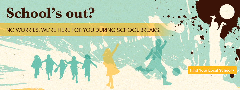 No worries. We're here for you during school breaks.